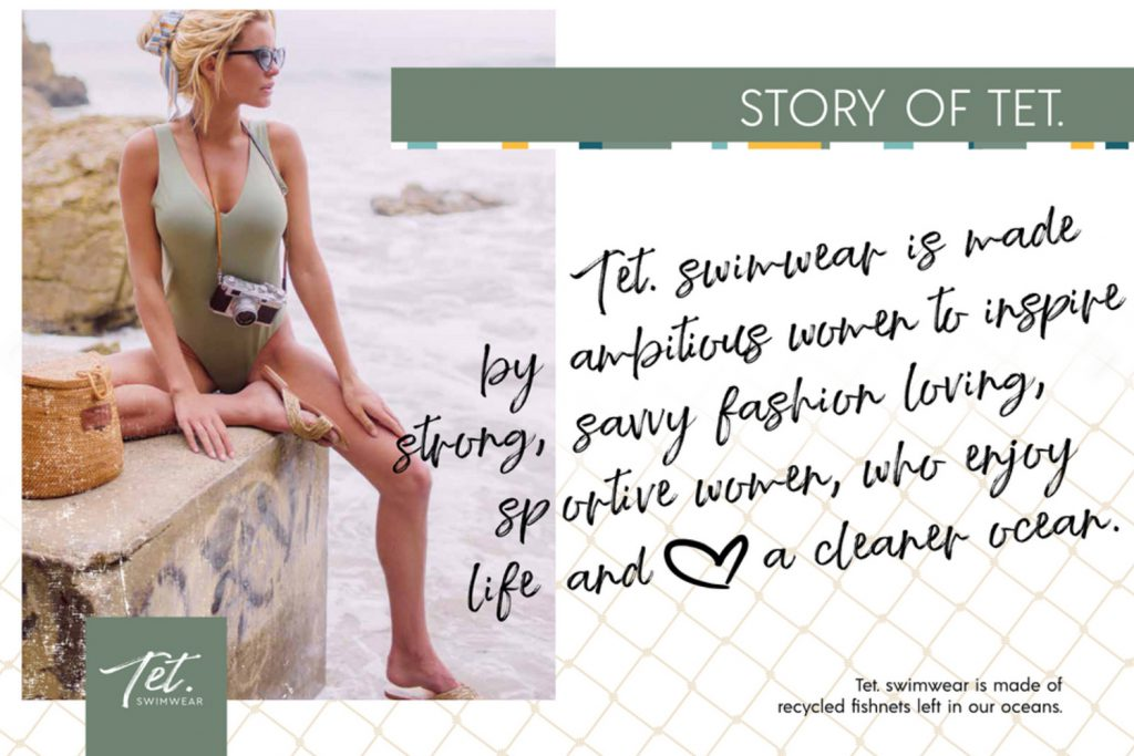 TET swimwear is made bij ambitious women to inspire strong, savvy fashion loving, sportive women, who enjoy life and love a cleaner ocean.